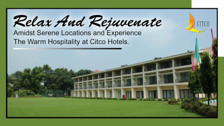 Relax And Rejuvenate Amidst Serene Locations And Experience The Warm Hospitality At CITCO Hotels