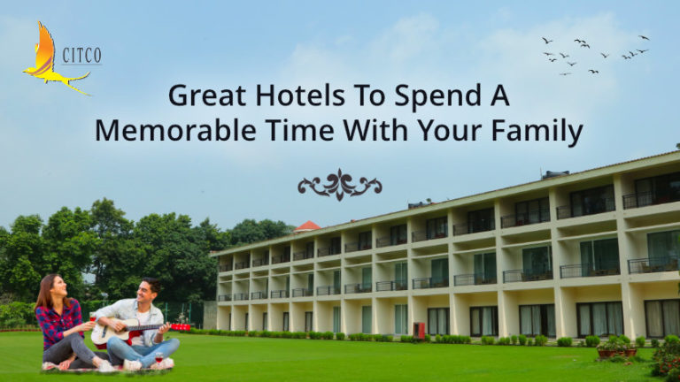 Great Hotels To Spend A Memorable Time With Your Family